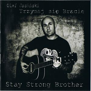 Olaf Jasinski - Trzymaj sie Bracie (Stay Strong Brother) (2010)