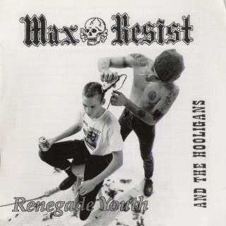 Max Resist and The Hooligans - Renegade youth (1995 / 2002)