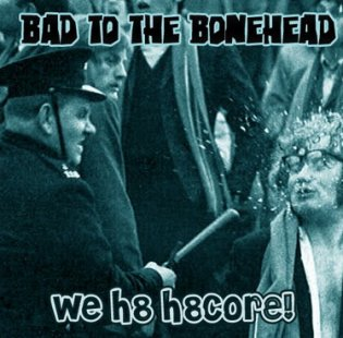 Bad To The Bonehead - We h8 h8core! (2009)