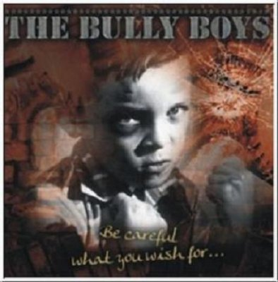 Bully Boys - Be careful what you wish for...(2009)