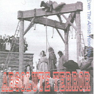 Absolute Terror - Even The Amish Hate You (2009)