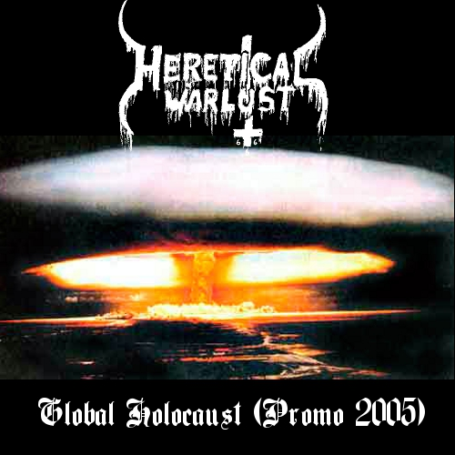 Heretical Warlust - Global Holocaust (2005) promo
