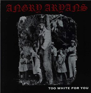 Angry Aryans - Too White For You (2002) LOSSLESS
