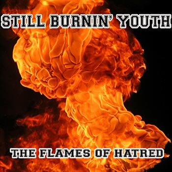 Still Burnin' Youth - The Flames of Hatred (2008)