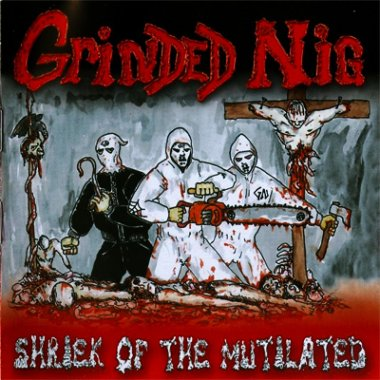 Grinded Nig - Shriek of the Mutilated (2005)
