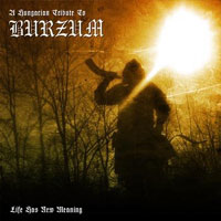 A Hungarian Tribute To Burzum- Life Has New Meaning (2008)