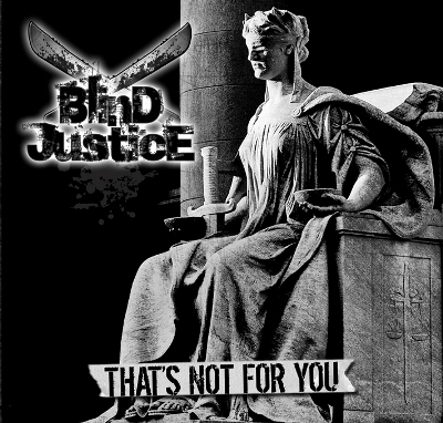 Blind Justice - That's Not For You (2009)