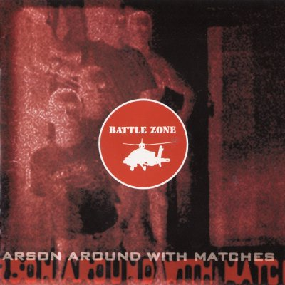 Battle Zone - Arson Around With Matches (2000)