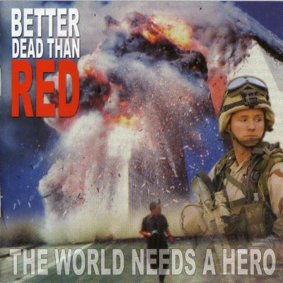 Better Dead Than Red - The World Need's A Hero (2002)