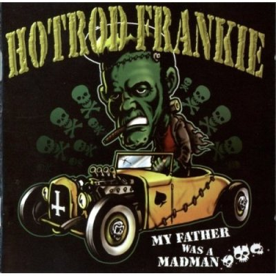 Hot Rod Frankie - My Father Was A Madman (2006)