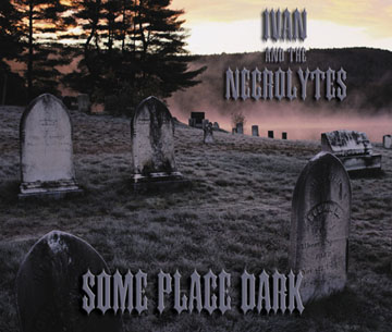Ivan and the Necrolytes - Some Place Dark (2003)