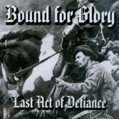 Bound For Glory - Last Act Of Defiance (2000 / 2005)