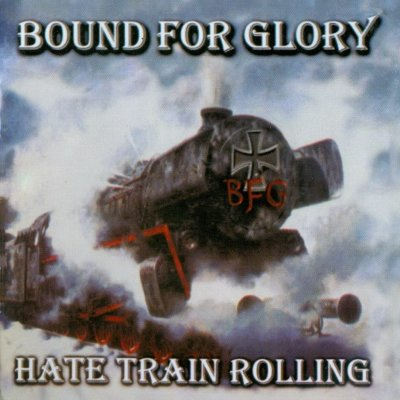 Bound For Glory - Hate Train Rolling (1999 / 2004 / 2006)