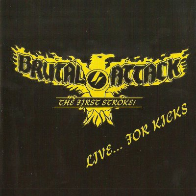 Brutal Attack - Live... For Kicks (2007)