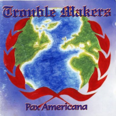 Trouble Makers - Pax Americana (2000)