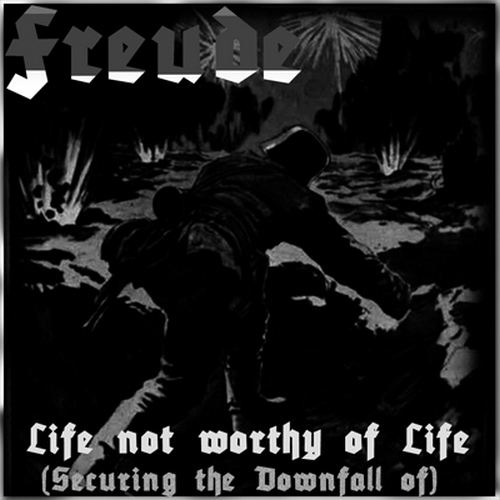 Freude - Life Not Worthy Of Life (Securing The Downfall Of) [demo] (2008)