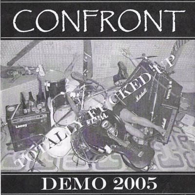 Confront - Totally Fucked Up (2005)