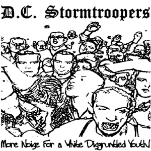 DC Stormtroopers - More Noise For A White Disgruntled Youth