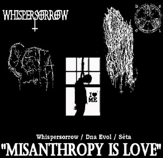 Whispersorrow & Dna Evol & Seta - Misanthropy Is Love (2011)
