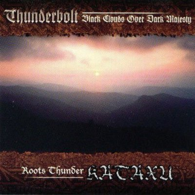 Thunderbolt & Kataxu - Black Clouds Over Dark Majesty & Roots Thunder (2001) split