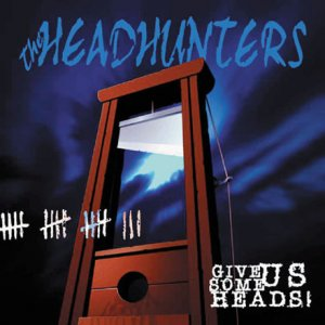 The Headhunters - Give us some Heads! (2003)