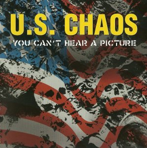 U.S. Chaos - You can't hear a picture (2003)