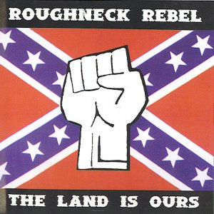 Roughneck Rebel  - The Land is Ours (1997)