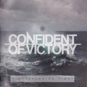 Confident Of Victory - A Neverending Fight (2012)