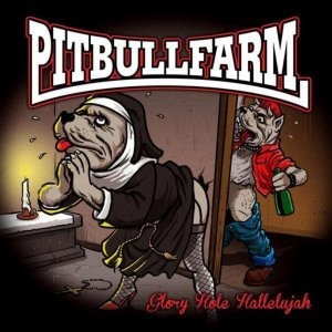 Pitbullfarm - Glory hole hallelujah (2013) LOSSLESS