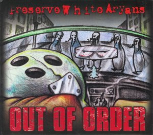Preserve White Aryans (P.W.A.) ‎– Out Of Order (2007)