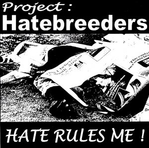 Project Hatebreeders - Hate Rules Me! (19??)