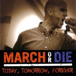 March or Die - Today, Tomorrow, Forever (2013)