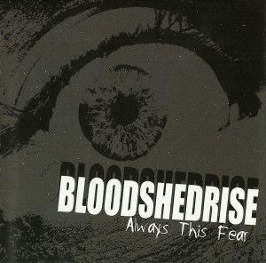 Bloodshedrise - Always this Fear (2009)