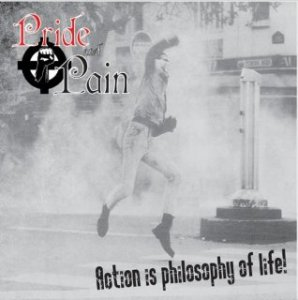 Pride & Pain - Action Is Philosophy Of Life (2008)