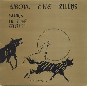 Above the Ruins - Songs of the wolf (1986)
