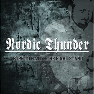 Nordic Thunder - Born to Hate...The Final Stand (2014)