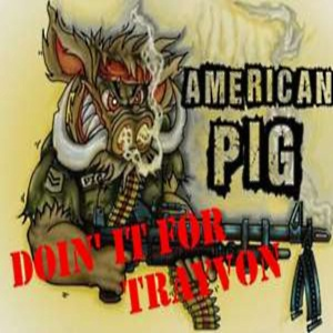 American Pig - Doin' it for Trayvon (2013)