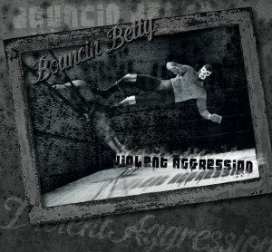Bouncin Betty - Violent Aggression (2014)