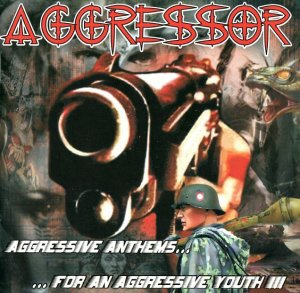 Aggressor - Aggressive Anthems... ...For An Aggressive Youth!!! (2004)