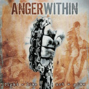 Anger Within - Fight-Live-Act-Give (2005)