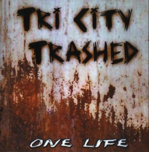Tri City Trashed - One Life (2007)