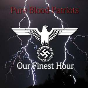 Pure Blood Patriots - Our Finest Hour (2011)