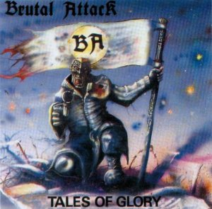 Brutal Attack - Tales of Glory (1989)