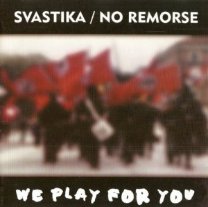 Svastika & No Remorse - We play for you (1994 / 2000)