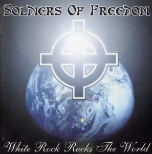 Soldiers of Freedom - White rock rocks the world (1999)