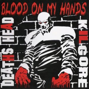 Deaths Head & Kilgore - Blood on My Hands (2006)