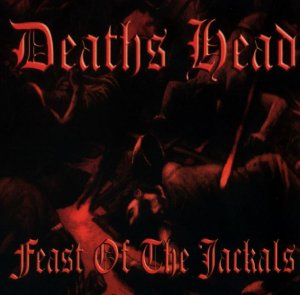 Deaths Head - Feast of the Jackals (2003 / 2005)
