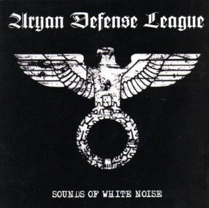 Aryan Defense League - Sounds Of White Noise (2009)
