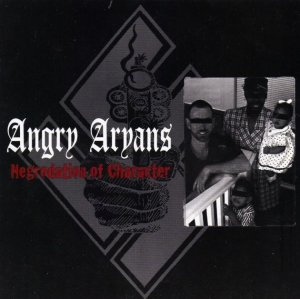 Angry Aryans - Negrodation of Character (1999)