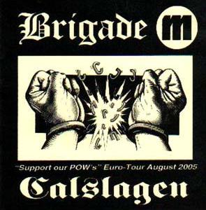 Brigade M & Calslagen - Support our POW`s Euro Tour August 2005